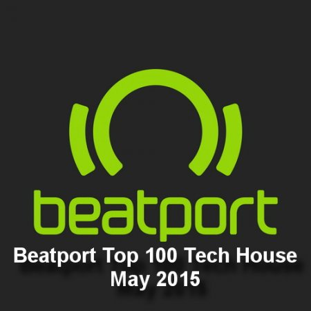 Beatport Top 100 Tech House May 2015
